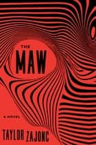 The Maw - A Novel eBook by Taylor Zajonc