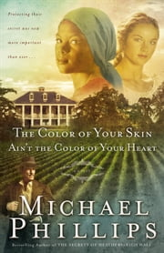 Color of Your Skin Ain't the Color of Your Heart, The (Shenandoah Sisters Book #3) ebook by Michael Phillips
