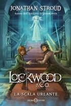 Lockwood & Co. - La scala urlante ebook by Jonathan Stroud