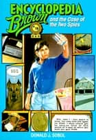 Encyclopedia Brown and the Case of the Two Spies ebook by Donald J. Sobol
