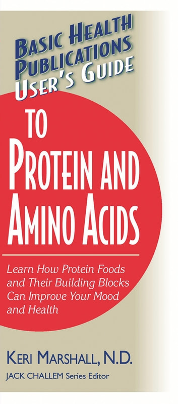 User's Guide to Protein and Amino Acids - Learn How Protein Foods and Their Building Blocks Can Improve Your Mood and Health eBook by Keri Marshall