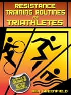 Resistance Training Routines for Triathletes ebook by