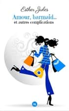 Amour, barmaid...et autres complications ebook by Esther Jules