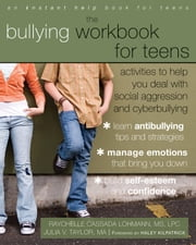 The Bullying Workbook for Teens - Activities to Help You Deal with Social Aggression and Cyberbullying ebook by Julia V. Taylor, MA,Raychelle Cassada Lohmann, MS, LPC,Haley Kilpatrick