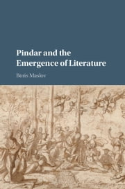 Pindar and the Emergence of Literature ebook by Boris Maslov