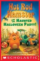 Hot Rod Hamster and the Haunted Halloween Party! ebook by Cynthia Lord, Derek Anderson