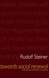 Towards Social Renewal - Rethinking the Basis of Society ebook by Rudolf Steiner