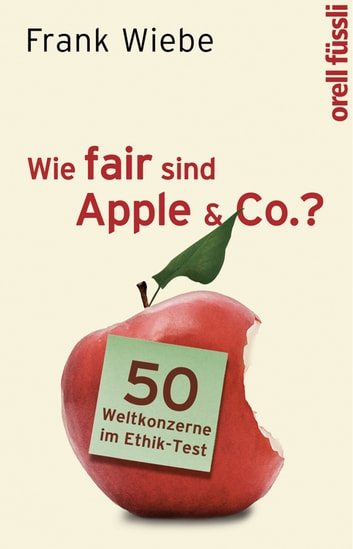 Wie fair sind Apple & Co.? - 50 Weltkonzerne im Ethik-Test ebook by Frank Wiebe