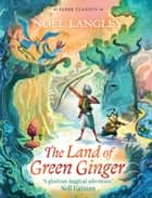 The Land of Green Ginger ebook by Noel Langley