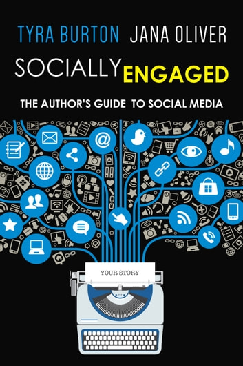 Socially Engaged - The Author's Guide to Social Media ebook by Tyra Burton,Jana Oliver