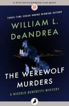 The Werewolf Murders ebook by William L. DeAndrea