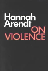 On Violence ebook by Hannah Arendt