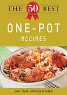 The 50 Best One-Pot Recipes - Tasty, fresh, and easy to make! ebook by Adams Media
