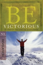 Be Victorious (Revelation) - In Christ You Are an Overcomer ebook by Warren W. Wiersbe