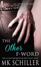 The Other F-Word ebook by MK Schiller