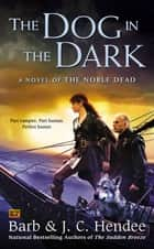 The Dog in the Dark - A Novel of the Noble Dead ebook by Barb Hendee, J.C. Hendee