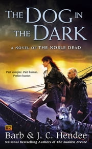 The Dog in the Dark - A Novel of the Noble Dead ebook by Barb Hendee,J.C. Hendee