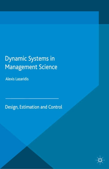 Dynamic Systems in Management Science - Design, Estimation and Control ebook by A. Lazaridis