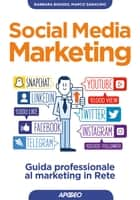 Social Media Marketing - guida professionale al marketing in Rete ebook by Barbara Boasso, Marco Saracino