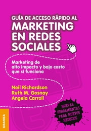 Guía de acceso rápido al Marketing en Redes Sociales - Marketing de alto impacto y bajo costo que sí funciona ebook by Neil Richardson