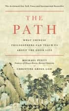 The Path - What Chinese Philosophers Can Teach Us About the Good Life ebook by Michael Puett, Christine Gross-Loh