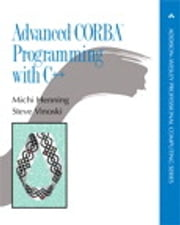 Advanced CORBA® Programming with C++ ebook by Michi Henning,Steve Vinoski