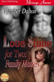 Love Slave For Two: Family Matters ebook by Tymber Dalton