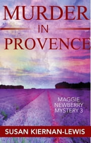 Murder in Provence - Book 3 of the Maggie Newberry Mysteries ebook by Susan Kiernan-Lewis