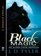 Black Magic - An Alpha Pack Novella (A Penguin Special from New American Library) ebook by J.D. Tyler