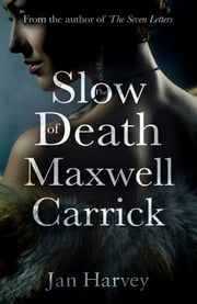 The Slow Death of Maxwell Carrick ebook by Jan Harvey