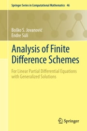 Analysis of Finite Difference Schemes - For Linear Partial Differential Equations with Generalized Solutions ebook by Boško S. Jovanović,Endre Süli