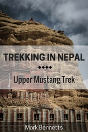 Trekking in Nepal: Upper Mustang ebook by Mark Bennetts