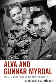 Alva and Gunnar Myrdal - Social Engineering in the Modern World ebook by Etzemüller