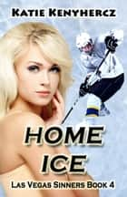 Home Ice - Las Vegas Sinners, #4 ebook by Katie Kenyhercz
