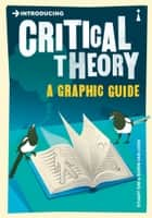 Introducing Critical Theory - A Graphic Guide ebook by Professor Stuart Sim, Borin Van Loon