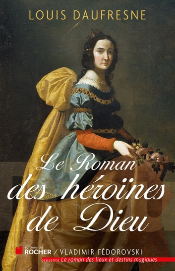 Le roman des héroïnes de Dieu ebook by Louis Daufresne