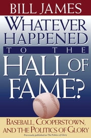 Whatever Happened to the Hall of Fame ebook by Bill James