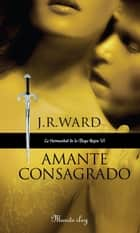 Amante Consagrado (La Hermandad de la Daga Negra 6) ebook by J.R. Ward