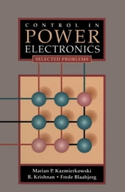 Control in Power Electronics - Selected Problems ebook by Marian P. Kazmierkowski,Ramu Krishnan,Frede Blaabjerg,J. D. Irwin