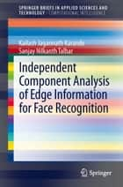 Independent Component Analysis of Edge Information for Face Recognition ebook by Kailash Jagannath Karande, Sanjay Nilkanth Talbar
