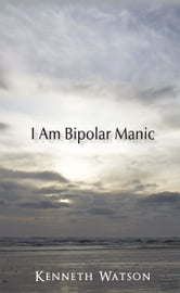 I Am Bipolar Manic ebook by Kenneth Watson