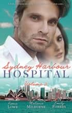 Sydney Harbour Hospital Volume 2 - 3 Book Box Set ebook by Fiona Lowe, Melanie Milburne, Emily Forbes