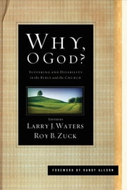 Why, O God? (Foreword by Randy Alcorn) - Suffering and Disability in the Bible and the Church ebook by Stephen J. Bramer, Joni Eareckson Tada, Linda M. Marten,...
