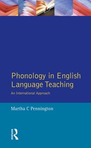 Phonology in English Language Teaching - An International Approach ebook by Martha C. Pennington