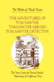 The Adventures of Tom Sawyer, Tom Sawyer Abroad, and Tom Sawyer, Detective ebook by Twain, Mark