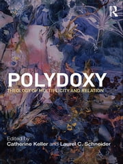 Polydoxy - Theology of Multiplicity and Relation ebook by Catherine Keller,Laurel Schneider