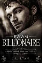 BWWM Billionaire - Billionaire Romance Series ebook by J.L. Ryan