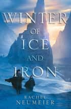 Winter of Ice and Iron ebook by Rachel Neumeier