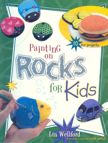 Painting on Rocks for Kids eBook by Lin Wellford