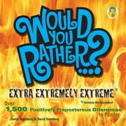 Would You Rather...? Extra Extremely Extreme Edition - More than 1,200 Positively Preposterous Questions to Ponder ebook by Justin Heimberg,David Gomberg